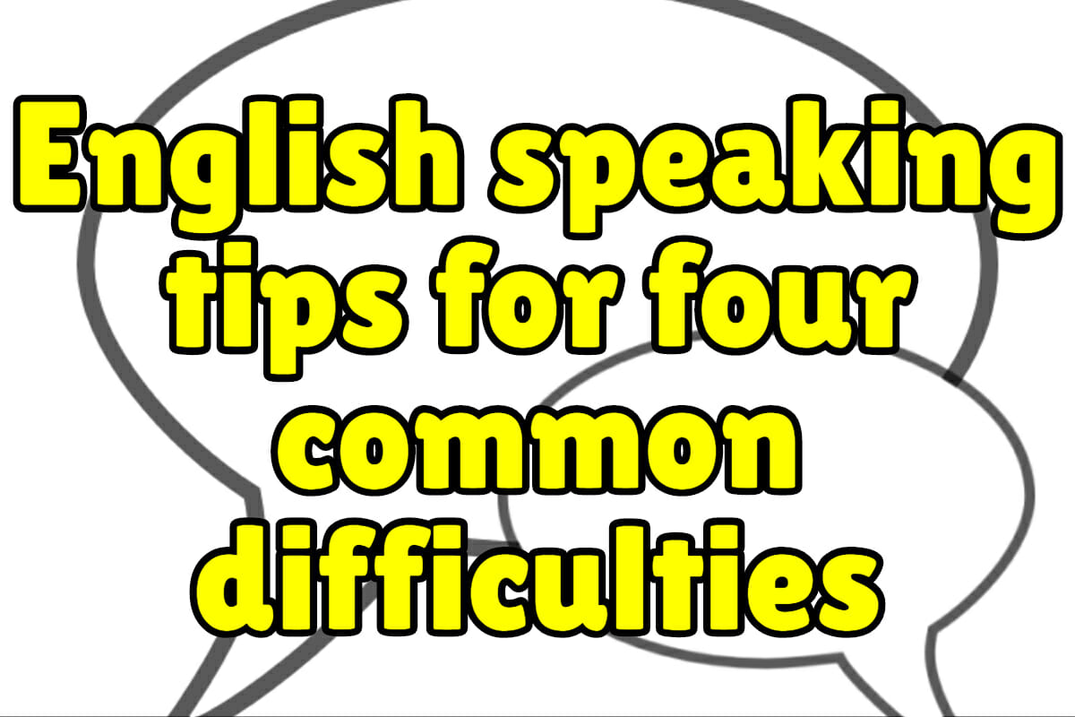 English Speaking Tips for 4 Common Difficulties