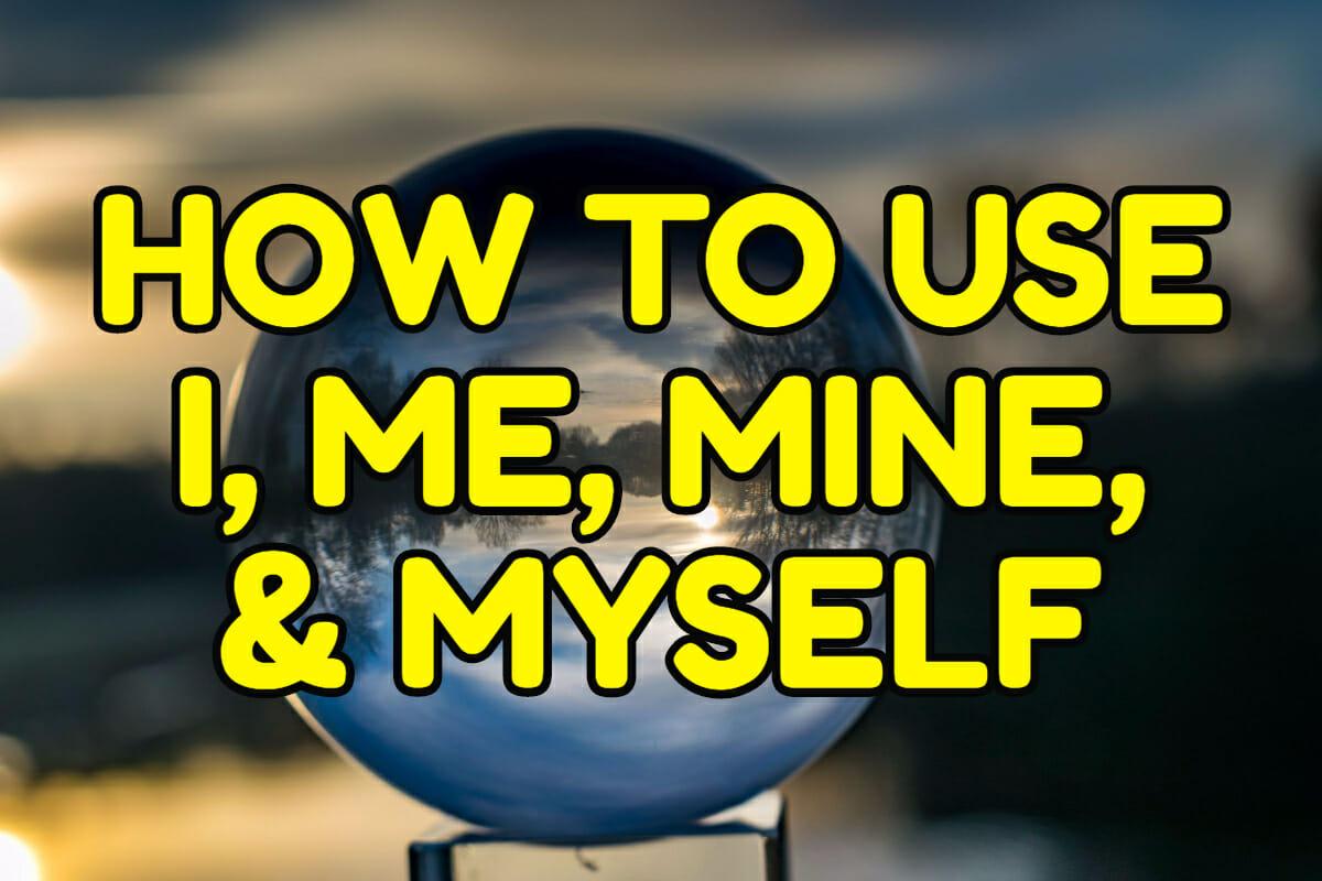 I / my / me / mine / myself ? – Espresso English